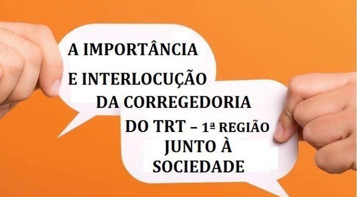 A importância e Interlocução da Corregedoria do TRT - 1ª Região junto à Sociedade